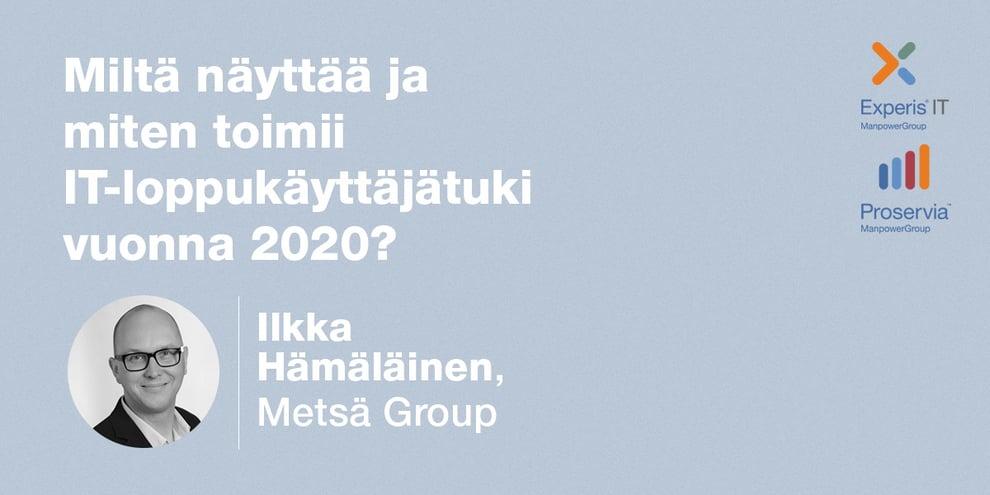 Podcast: Ilkka Hämäläinen, Metsä Group – Miltä näyttää ja miten toimii IT-loppukäyttäjätuki vuonna 2020?