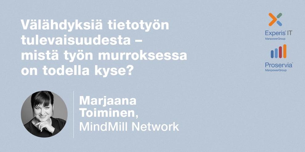Podcast: Marjaana Toiminen, MindMill Network – Välähdyksiä tietotyön tulevaisuudesta – mistä työn murroksessa on todella kyse?